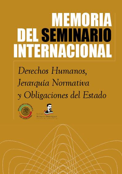 Memoria del Seminario Internacional. Derechos humanos, jerarquía normativa y obligaciones del Estado