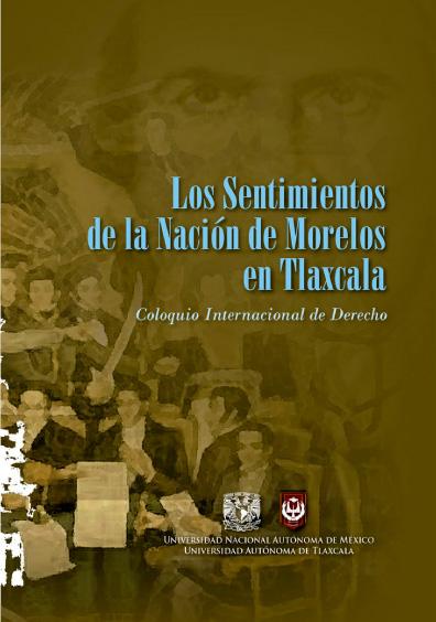 Los Sentimientos de la Nación de Morelos en Tlaxcala. Coloquio Internacional de Derecho
