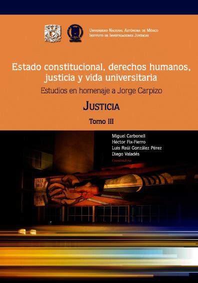 Estado constitucional, derechos humanos, justicia y vida universitaria. Estudios en homenaje a Jorge Carpizo. Tomo III: Justicia