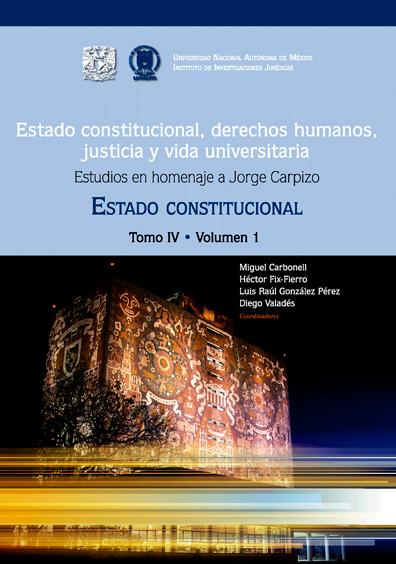 Estado constitucional, derechos humanos, justicia y vida universitaria. Estudios en homenaje a Jorge Carpizo. Estado constitucional, tomo IV, volumen 1