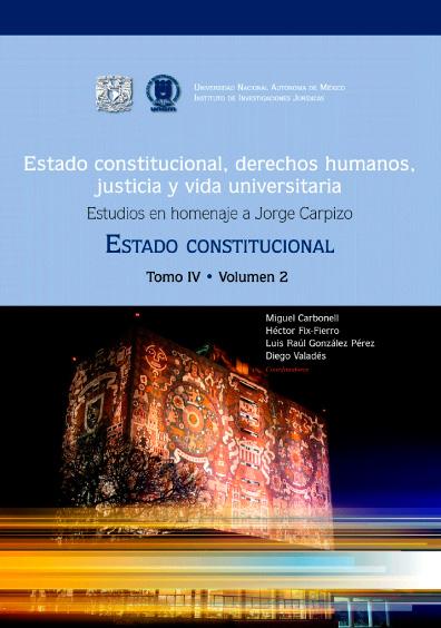 Estado constitucional, derechos humanos, justicia y vida universitaria. Estudios en homenaje a Jorge Carpizo. Estado constitucional, tomo IV, volumen 2