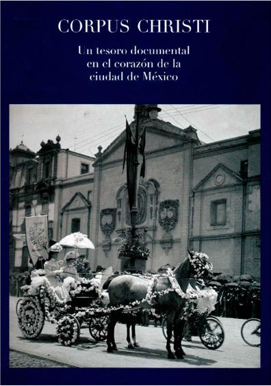 Corpus Christi. Un tesoro documental en el corazón de la ciudad de México. Colección Colegio de Notarios del Distrito Federal