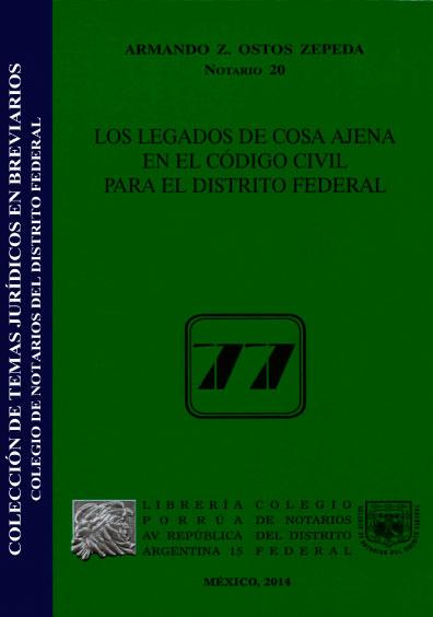 Los legados de cosa ajena en el Código Civil para el Distrito Federal. Colección Colegio de Notarios del Distrito Federal