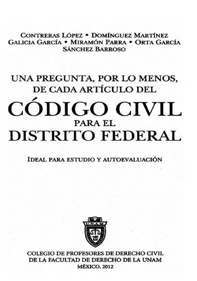 Una pregunta, por lo menos, de cada artículo, del Código Civil para el Distrito Federal. Ideal para estudio y autoevaluación