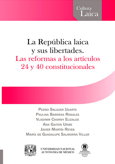 La República laica y sus libertades. La reforma a los artículos 24 y 40 constitucionales, 1a. reimp.