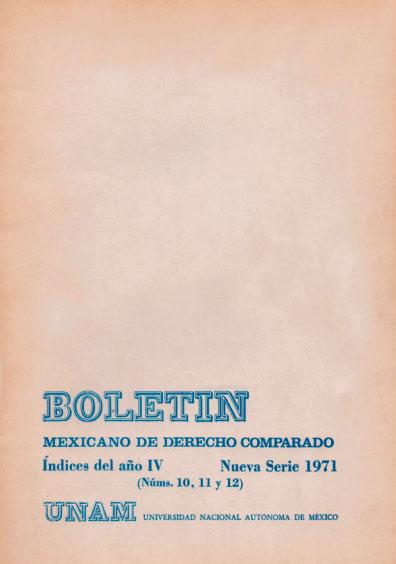 Boletín Mexicano de Derecho Comparado. Índices del año IV, nueva serie, números 10, 11 y 12, 1971