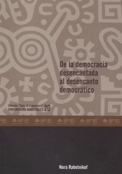 """De la democracia desencantada al desencanto democrático. Colección """"Temas de la Democracia"""". Conferencias magistrales 20"""