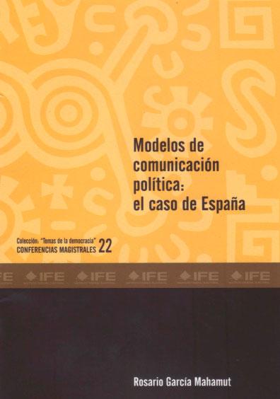 """Modelos de comunicación política: el caso de España. Colección """"Temas de la Democracia"""". Conferencias magistrales 22"""