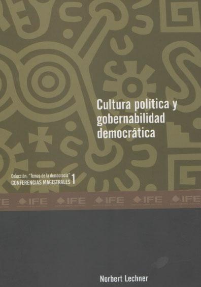 Cultura política y gobernabilidad democrática. Colección Temas de la Democracia. Conferencias magistrales 1
