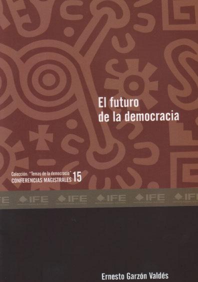 El futuro de la democracia. Colección Temas de la Democracia. Conferencias magistrales 15