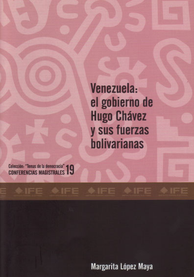 """Venezuela: el gobierno de Hugo Chávez y sus fuerzas bolivarianas. Colección """"Temas de la Democracia"""". Conferencias magistrales 19"""