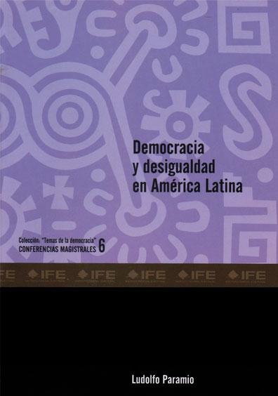 """Democracia y desigualdad en América Latina. Colección """"Temas de la democracia"""". Conferencias magistrales 6"""