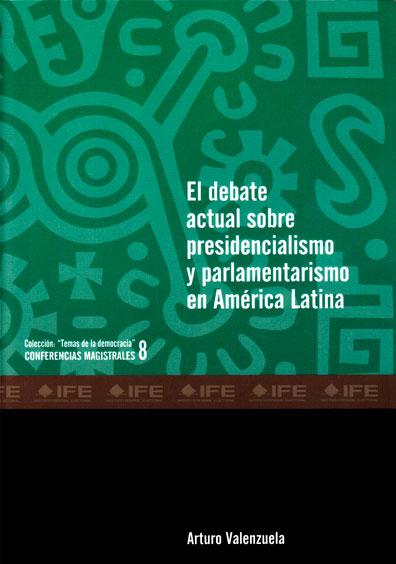 """Presidencialismo y parlamentarismo en América Latina. Colección """"Temas de la democracia"""". Conferencias magistrales 8"""