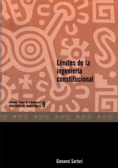"""Límites de la ingeniería constitucional. Colección """"Temas de la democracia"""". Conferencias magistrales 9"""