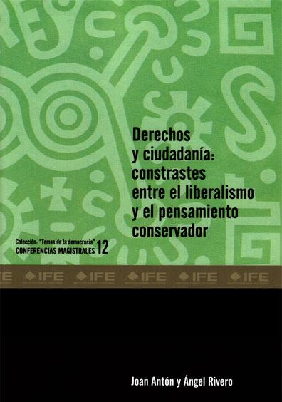 """Derechos y ciudadanía: constantes entre el liberalismo y el pensamiento conservador, Colección """"Temas de la democracia"""". Conferencias magistrales 12"""