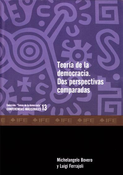 """Teoría de la democracia. Dos perspectivas comparadas. Colección """"Temas de la democracia"""". Conferencias magistrales 13"""