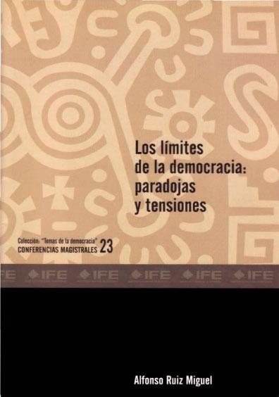 """Los límites de la democracia: paradojas y tesiones. Colección """"Temas de la democracia"""". Conferencias magistrales 23"""