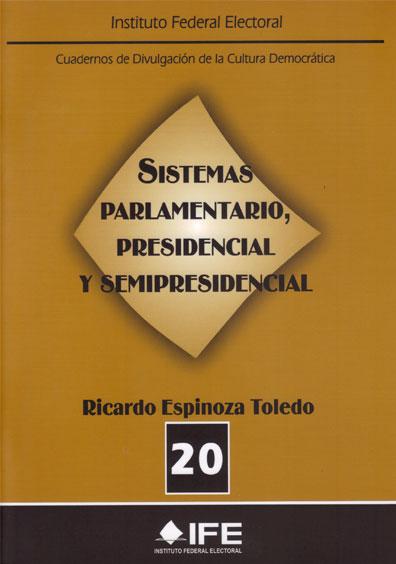 Sistemas parlamentario, presidencial y semipresidencial. Cuadernos de Divulgación de la Cultura Democrática 20