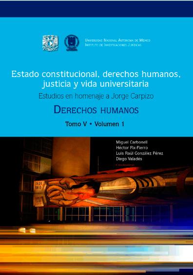 Estado constitucional, derechos humanos, justicia y vida universitaria. Estudios en homenaje a Jorge Carpizo. Derechos humanos, tomo V, vol. 1