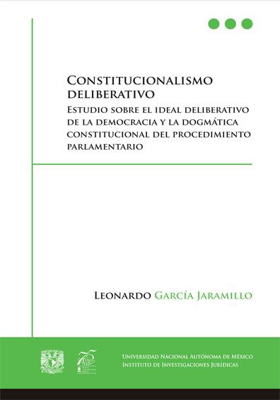 Constitucionalismo deliberativo. Estudio sobre el ideal deliberativo de la democracia y la dogmática constitucional del procedimiento parlamentario