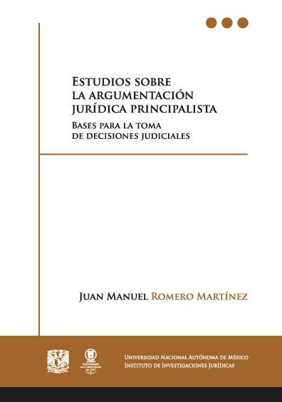 Estudios sobre la argumentación jurídica principalista. Bases para la toma de decisiones judiciales, 2a. reimp.