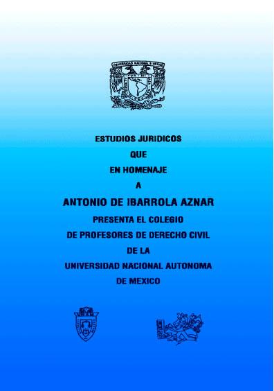 Estudios jurídicos que en homenaje a Antonio Ibarrola Aznar presenta el Colegio de Derecho Civil de la Facultad de Derecho de la Universidad Nacional Autónoma de México