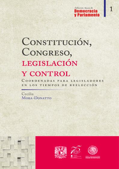 Constitución, congreso, legislación y control. Coordenadas para legisladores en los tiempos de reelección. Colección Temas de Democracia y Parlamento 1