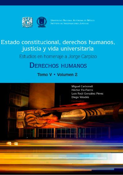 Estado constitucional, derechos humanos, justicia y vida universitaria. Estudios en homenaje a Jorge Carpizo. Derechos humanos, tomo V, vol. 2