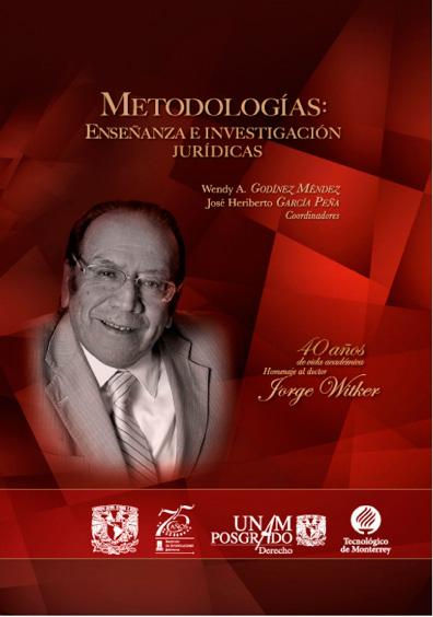 Metodologías: enseñanza e investigación jurídicas. 40 años de vida académica. Homenaje al doctor Jorge Witker