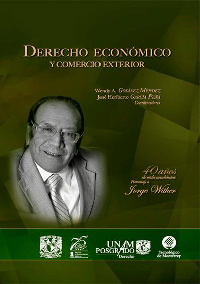 Derecho económico y comercio exterior. 40 años de vida académica. Homenaje al doctor Jorge Witker