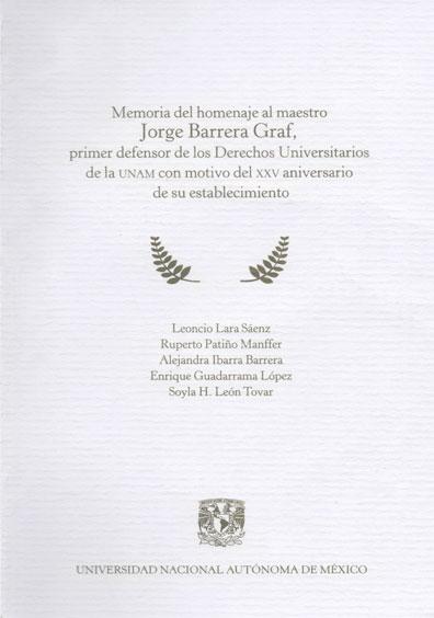 Memoria en homenaje al maestro Jorge Barrera Graf, primer defensor de los derechos universitarios de la UNAM con motivo del XXV aniversario de su establecimiento