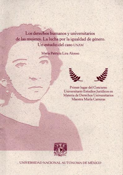 Los derechos humanos y universitarios de las mujeres. La lucha por la igualdad de género. Un estudio del caso UNAM