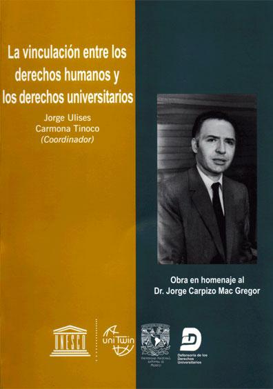 La vinculación entre los derechos humanos y los derechos universitarios. Homenaje al dr. Jorge Carpizo Mac Gregor