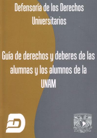 Guía de derechos y deberes de las alumnas y los alumnos de la UNAM