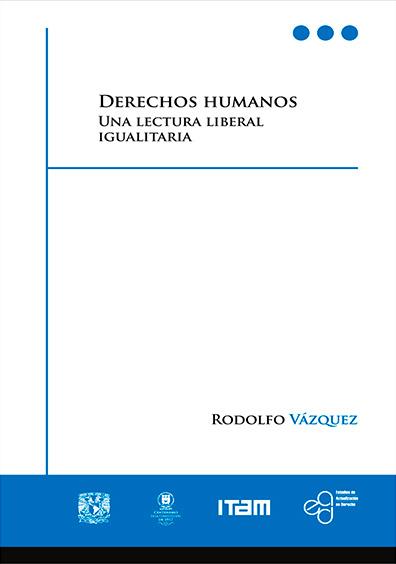 Derechos humanos. Una lectura liberal igualitaria, 2a. reimp.