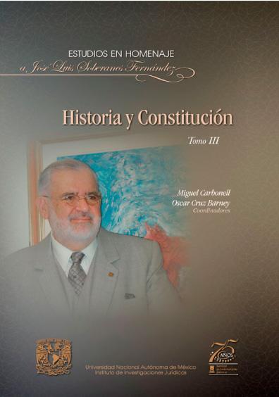Historia y Constitución. Homenaje a José Luis Soberanes Fernández, tomo III