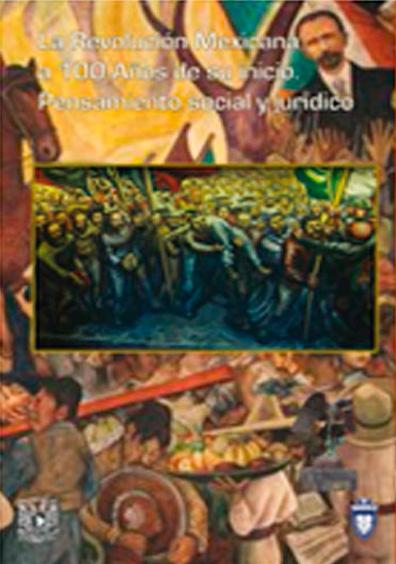 La Revolución mexicana a 100 años de su inicio. Pensamiento social y jurídico