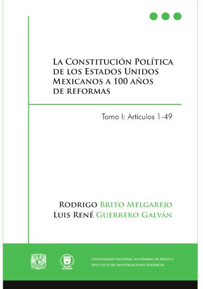 La Constitución de los Estados Unidos Mexicanos a 100 años de reformas. Tomo I: artículos 1-49