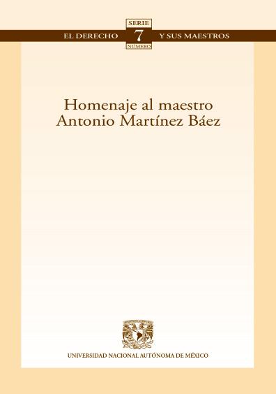 Homenaje al maestro Antonio Martínez Báez. Colección Facultad de Derecho