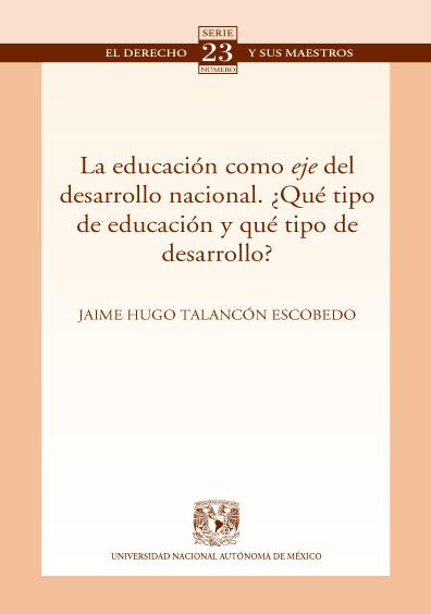 La educación como eje del desarrollo nacional. ¿Qué tipo de educación y qué tipo de desarrollo?. Colección Facultad de Derecho