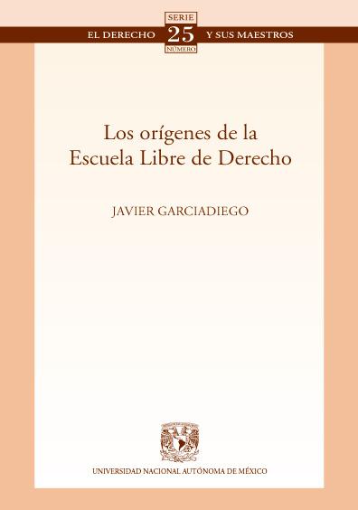 Los orígenes de la Escuela Libre de Derecho. Colección Facultad de Derecho