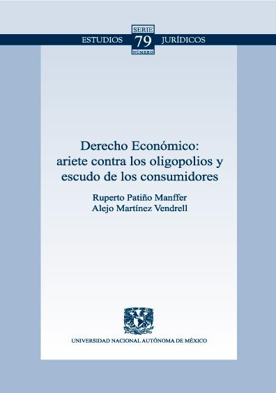 Derecho económico: ariete contra los oligopolios y escudo de los consumidores. Colección Facultad de Derecho