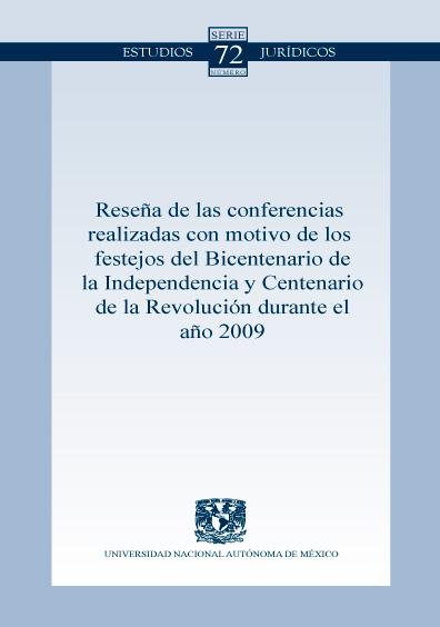 Reseña de las conferencias realizadas con motivo de los festejos del Bicentenario de la Independencia y Centenario de la Revolución durante el año 2009. Colección Facultad de Derecho