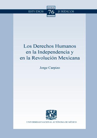 Los derechos humanos en la Independencia y en la Revolución Mexicana. Colección Facultad de Derecho