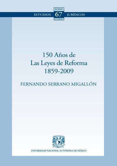150 años de las Leyes de Refroma, 1859-2009. Colección Facultad de Derecho