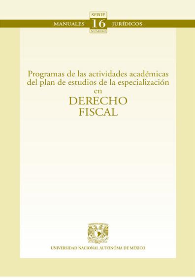 Programas de las actividades académicas del plan de estudios de la especialización en Derecho fiscal. Colección Facultad de Derecho