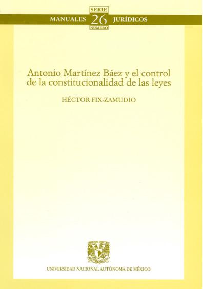 Antonio Martínez Báez y el control de la constitucionalidad de las leyes. Colección Facultad de Derecho