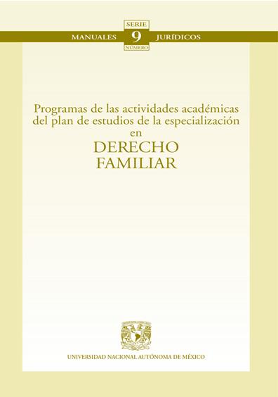 Programas de las actividades académicas del plan de estudios de la especialización en Derecho familiar. Colección Facultad de Derecho