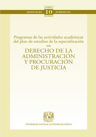 Programas de las actividades académicas del plan de estudios de la especialización en Derecho de la administración y procuración de justicia. Colección Facultad de Derecho