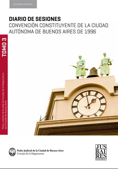 Diario de Sesiones. Convención Constituyente de la Ciudad Autónoma de Buenos Aires de 1996. Tomo 3